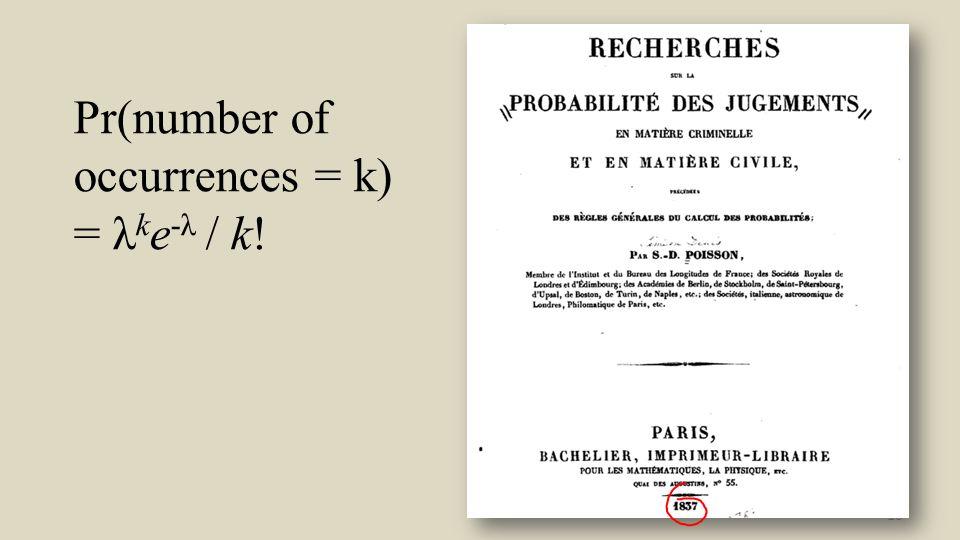 10 Pr(number of occurrences = k) = λ k e -λ / k!