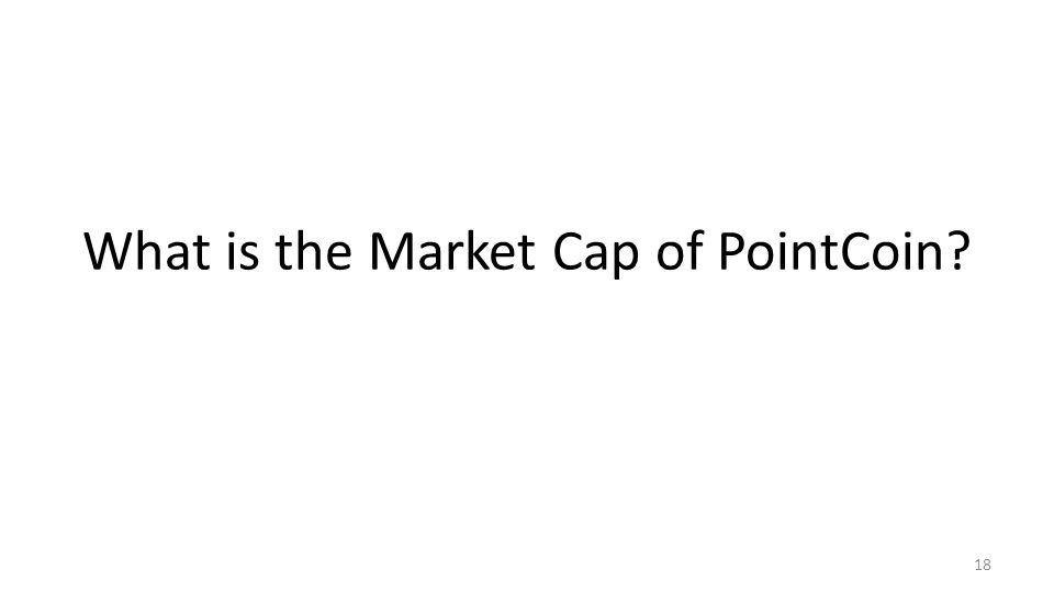 What is the Market Cap of PointCoin? 18