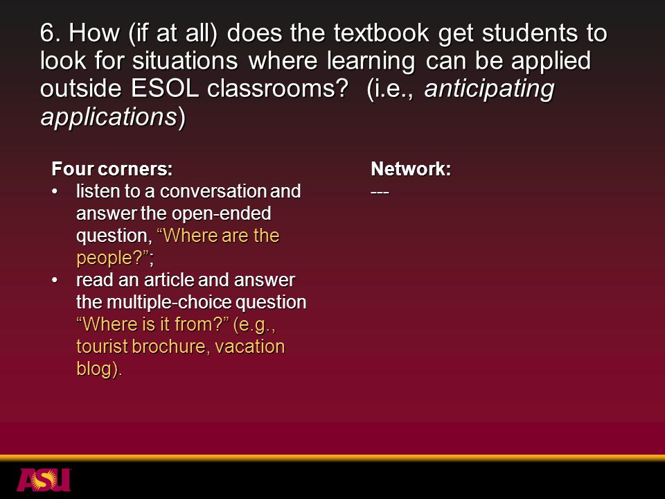 6. How (if at all) does the textbook get students to look for situations where learning can be applied outside ESOL classrooms? (i.e., anticipating ap