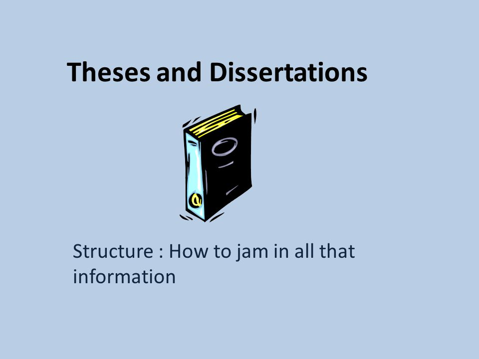 Theses and Dissertations Structure : How to jam in all that information