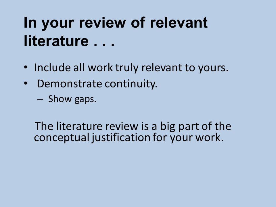 In your review of relevant literature... Include all work truly relevant to yours.