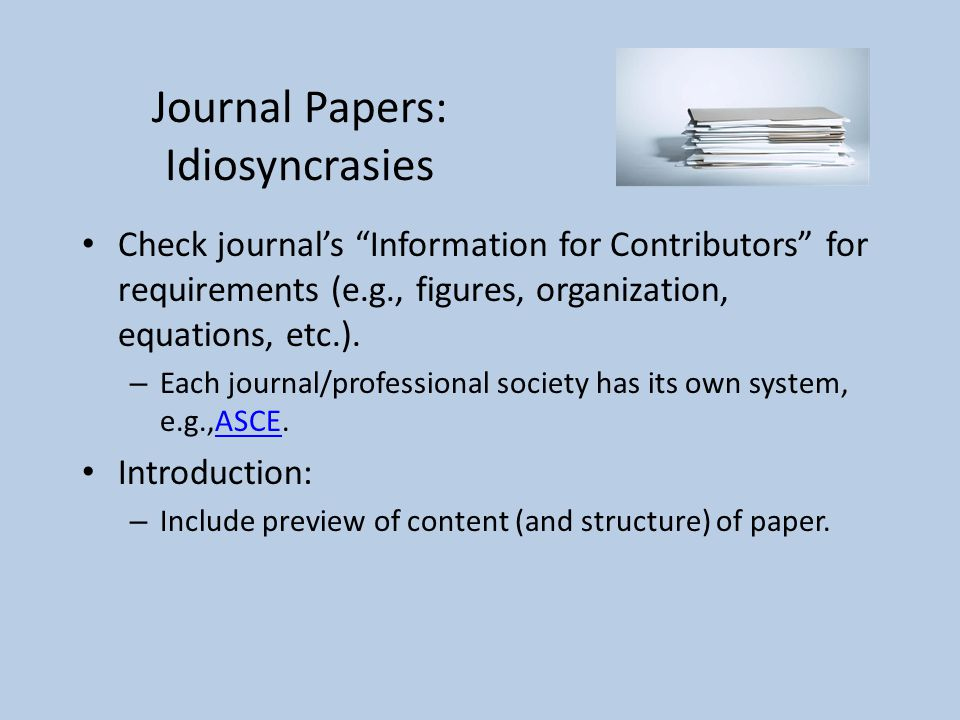 Journal Papers: Idiosyncrasies Check journal's Information for Contributors for requirements (e.g., figures, organization, equations, etc.).