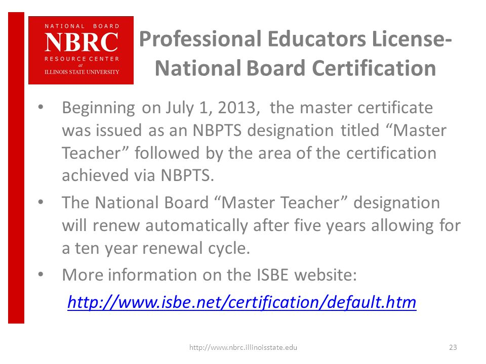 Professional Educators License- National Board Certification Beginning on July 1, 2013, the master certificate was issued as an NBPTS designation titled Master Teacher followed by the area of the certification achieved via NBPTS.