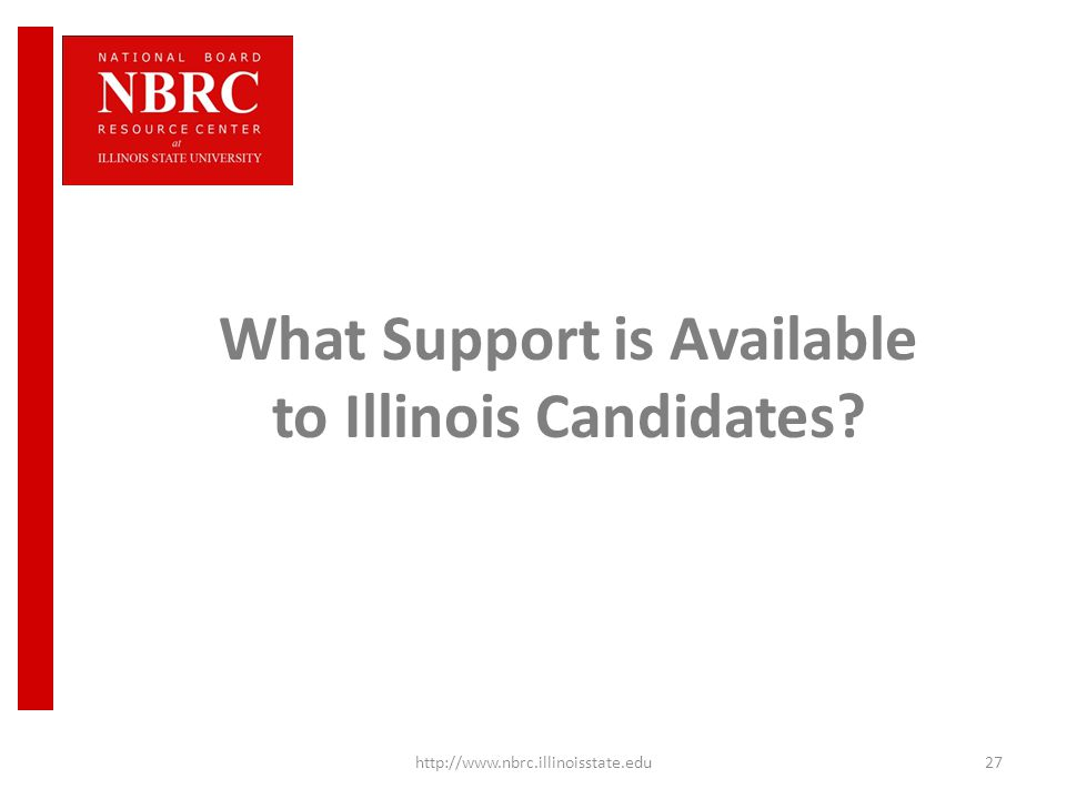 What Support is Available to Illinois Candidates http://www.nbrc.illinoisstate.edu27