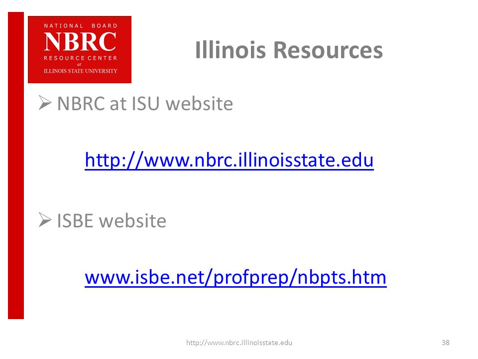 Illinois Resources  NBRC at ISU website http://www.nbrc.illinoisstate.edu  ISBE website www.isbe.net/profprep/nbpts.htm http://www.nbrc.illinoisstate.edu38