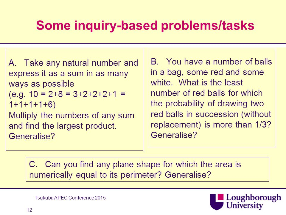 Some inquiry-based problems/tasks A. Take any natural number and express it as a sum in as many ways as possible (e.g. 10 = 2+8 = 3+2+2+2+1 = 1+1+1+1+