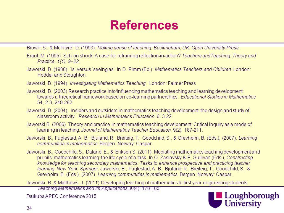 References Brown, S., & McIntyre, D. (1993). Making sense of teaching. Buckingham, UK: Open University Press. Eraut, M. (1995). Sch¨on shock: A case f