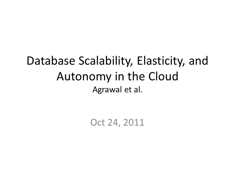 Database Autonomy Need management to be more automatic Elasticity and load balancing based on usage and ML predictions Performance modeling – Migration costs (availability, performance, $$$) – Resource isolation (consolidated services) – SLAs