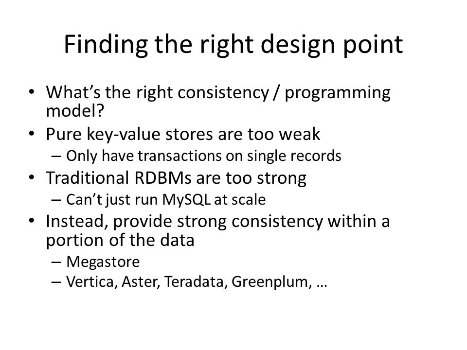 Finding the right design point What's the right consistency / programming model.