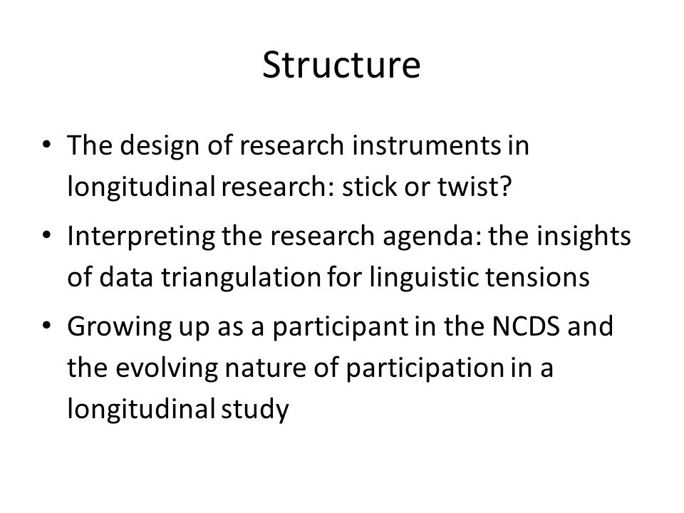 Structure The design of research instruments in longitudinal research: stick or twist? Interpreting the research agenda: the insights of data triangul