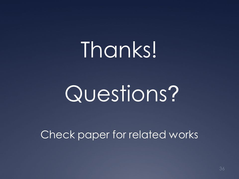 36 Thanks! Questions Check paper for related works