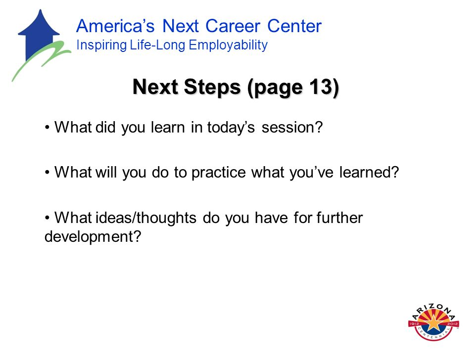 America's Next Career Center Inspiring Life-Long Employability Next Steps (page 13) What did you learn in today's session.