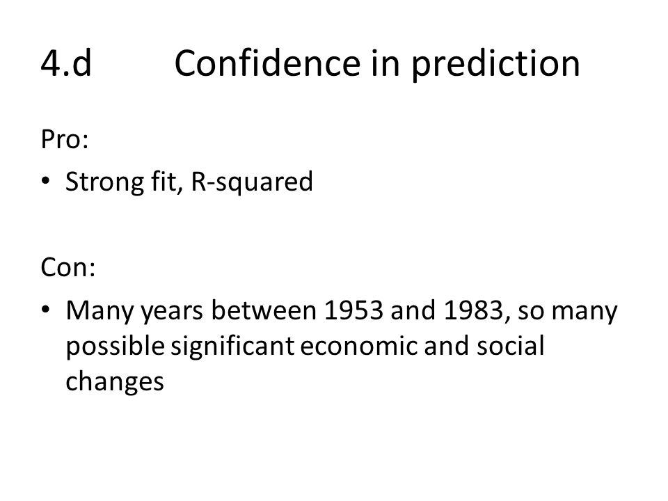 Pro: Strong fit, R-squared Con: Many years between 1953 and 1983, so many possible significant economic and social changes