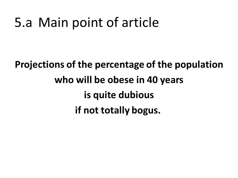 5.aMain point of article Projections of the percentage of the population who will be obese in 40 years is quite dubious if not totally bogus.