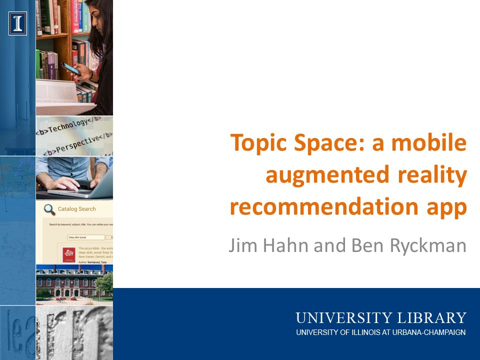 Topic Space: a mobile augmented reality recommendation app Jim Hahn and Ben Ryckman