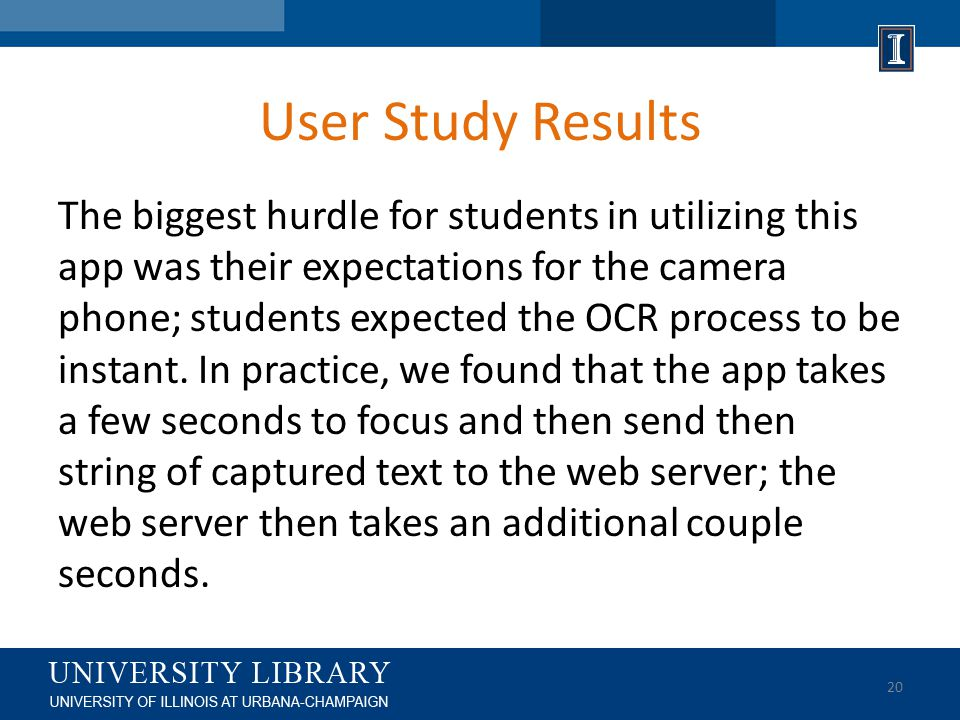 User Study Results The biggest hurdle for students in utilizing this app was their expectations for the camera phone; students expected the OCR process to be instant.