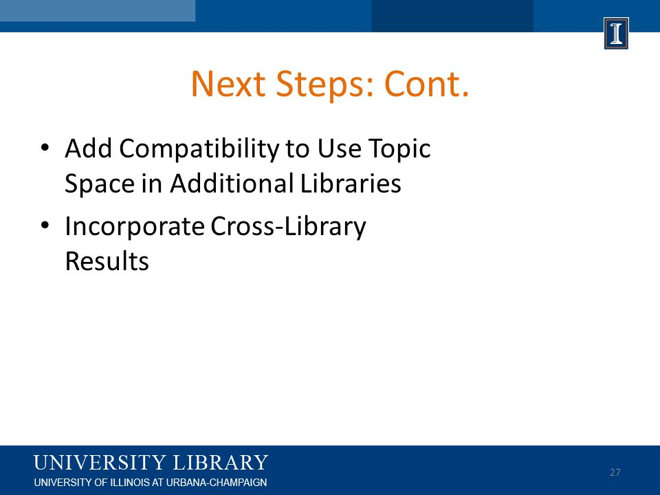 Next Steps: Cont. Add Compatibility to Use Topic Space in Additional Libraries Incorporate Cross-Library Results 27