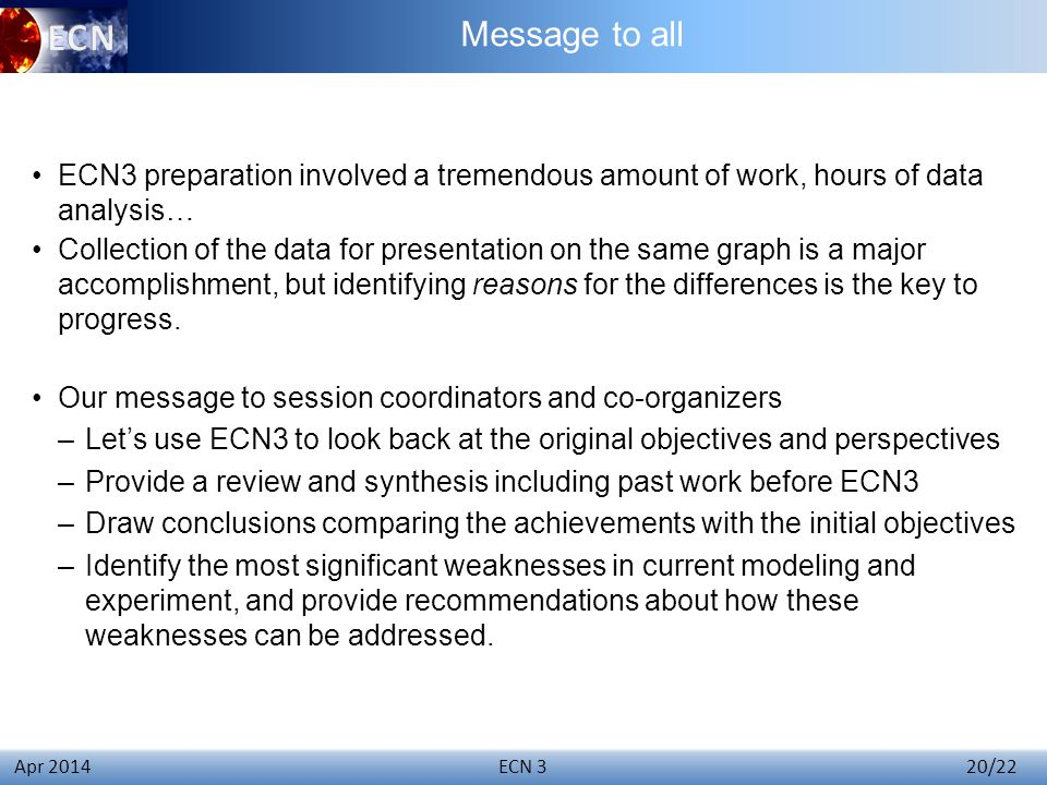 Click to edit Master title style ECN 3 20/22 Apr 2014 ECN3 preparation involved a tremendous amount of work, hours of data analysis… Collection of the data for presentation on the same graph is a major accomplishment, but identifying reasons for the differences is the key to progress.