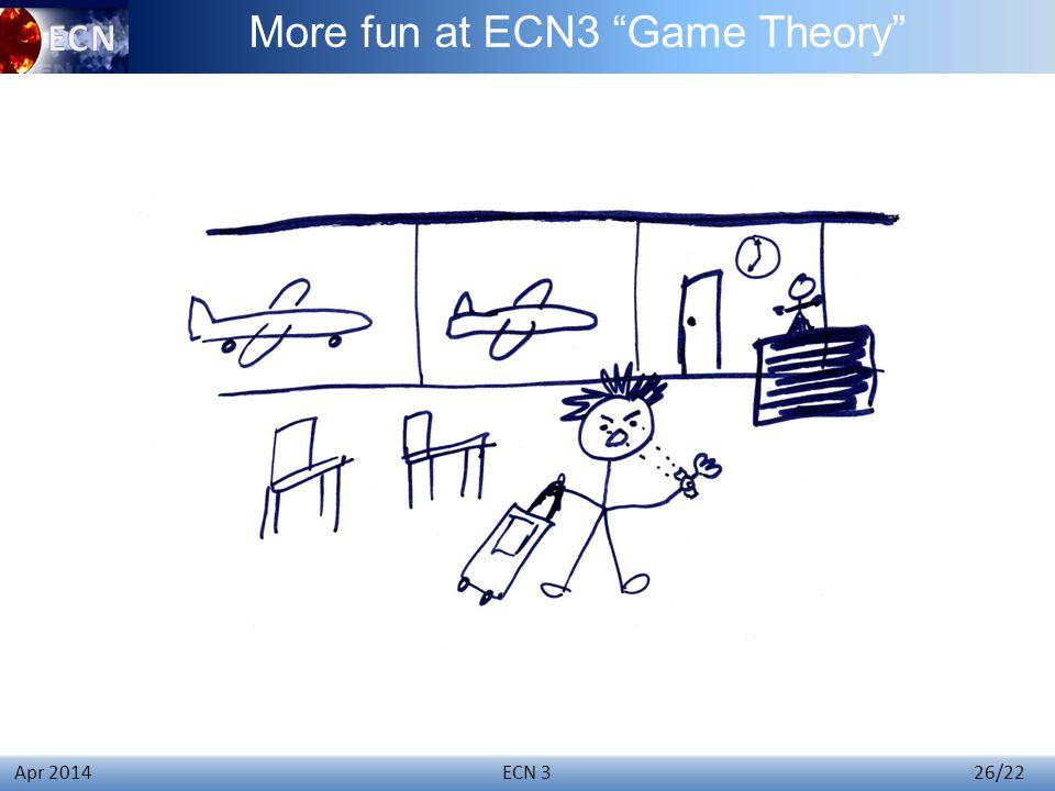 ECN 3 26/22 Apr 2014 More fun at ECN3 Game Theory
