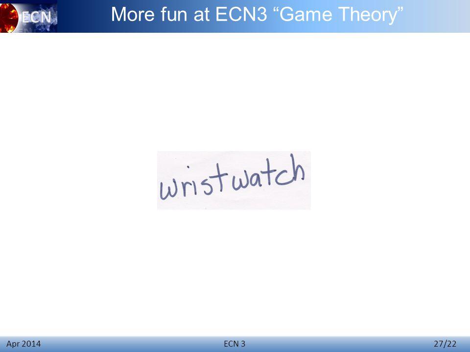ECN 3 27/22 Apr 2014 More fun at ECN3 Game Theory