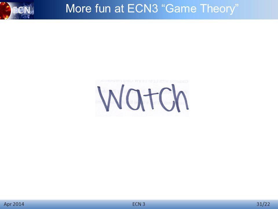 ECN 3 31/22 Apr 2014 More fun at ECN3 Game Theory