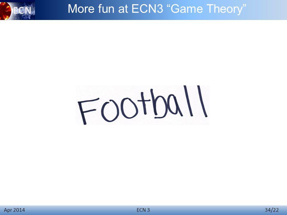 ECN 3 34/22 Apr 2014 More fun at ECN3 Game Theory