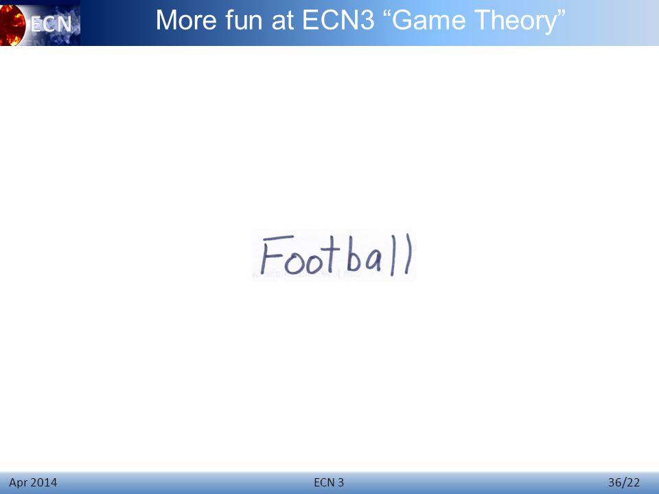 ECN 3 36/22 Apr 2014 More fun at ECN3 Game Theory