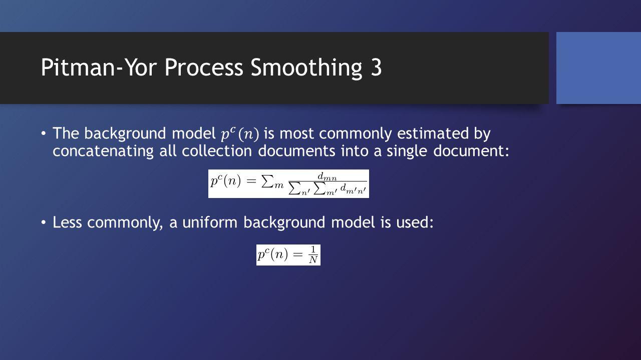 Pitman-Yor Process Smoothing 3