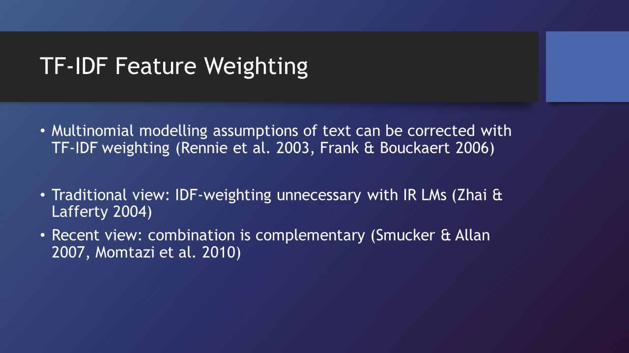 TF-IDF Feature Weighting Multinomial modelling assumptions of text can be corrected with TF-IDF weighting (Rennie et al.