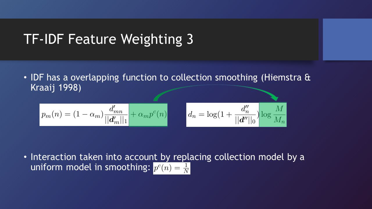 TF-IDF Feature Weighting 3 IDF has a overlapping function to collection smoothing (Hiemstra & Kraaij 1998) Interaction taken into account by replacing