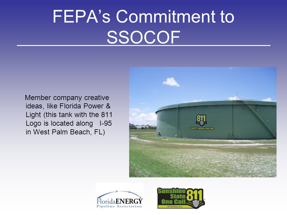 FEPA's Commitment to SSOCOF Member company creative ideas, like Florida Power & Light (this tank with the 811 Logo is located along I-95 in West Palm Beach, FL)