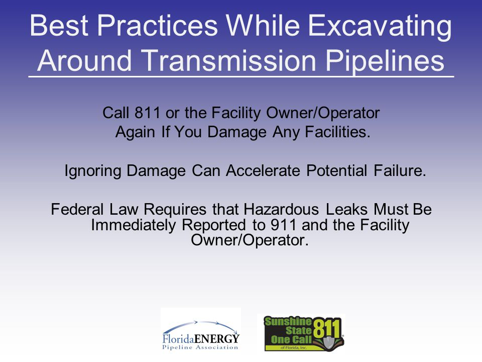 Best Practices While Excavating Around Transmission Pipelines Call 811 or the Facility Owner/Operator Again If You Damage Any Facilities.
