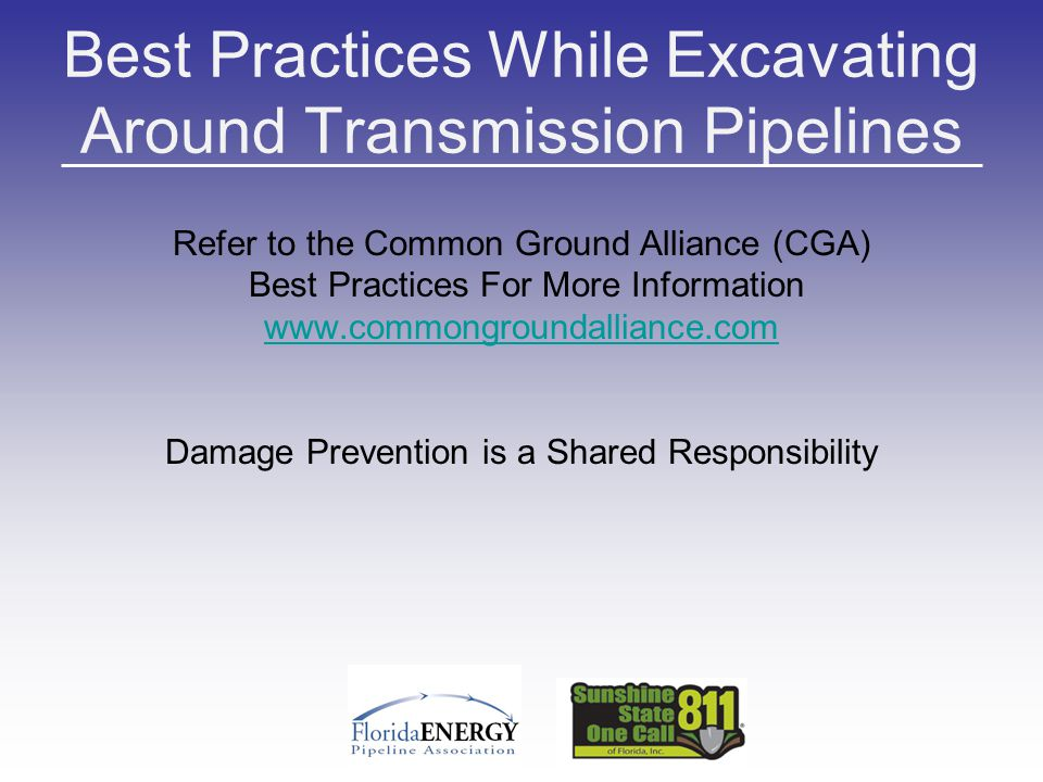 Best Practices While Excavating Around Transmission Pipelines Refer to the Common Ground Alliance (CGA) Best Practices For More Information www.common