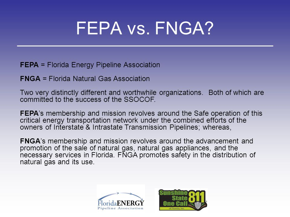 FEPA vs. FNGA? FEPA = Florida Energy Pipeline Association FNGA = Florida Natural Gas Association Two very distinctly different and worthwhile organiza