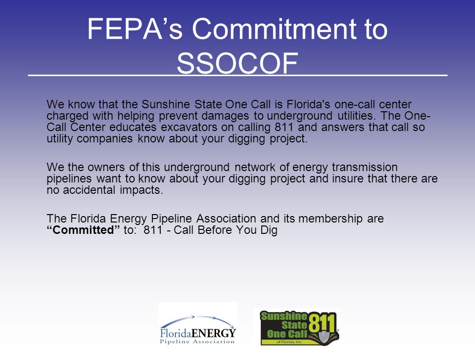 FEPA's Commitment to SSOCOF We know that the Sunshine State One Call is Florida's one-call center charged with helping prevent damages to underground