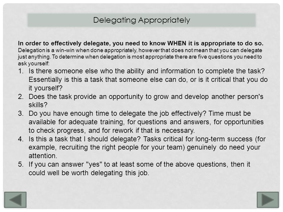 In order to effectively delegate, you need to know WHEN it is appropriate to do so.