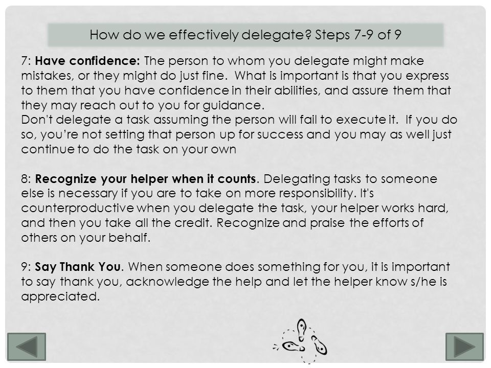 7: Have confidence: The person to whom you delegate might make mistakes, or they might do just fine.