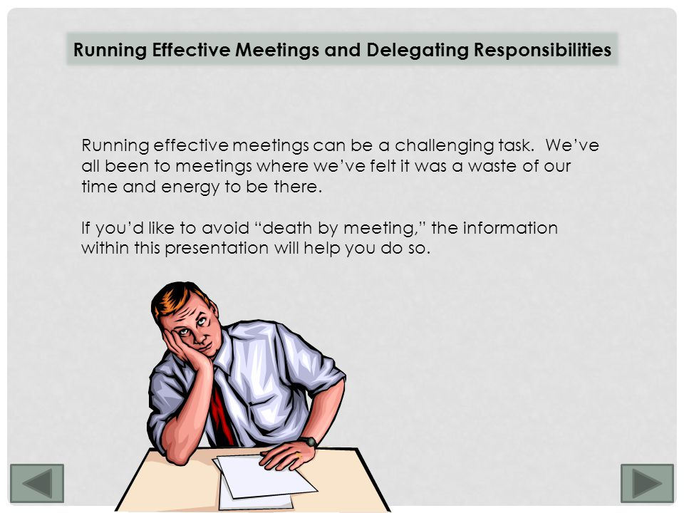 Running Effective Meetings and Delegating Responsibilities Running effective meetings can be a challenging task.