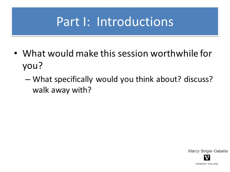 Part I: Introductions What would make this session worthwhile for you.