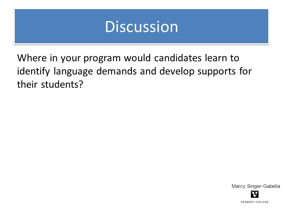 Discussion Where in your program would candidates learn to identify language demands and develop supports for their students.