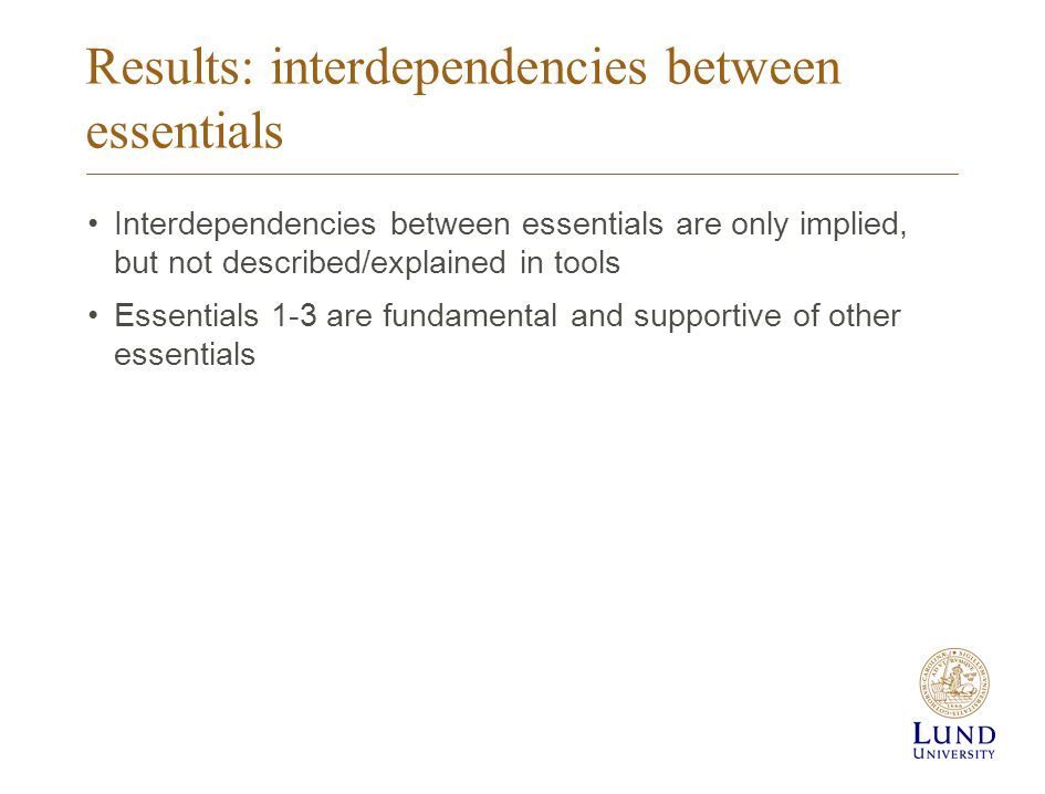Results: interdependencies between essentials Interdependencies between essentials are only implied, but not described/explained in tools Essentials 1-3 are fundamental and supportive of other essentials
