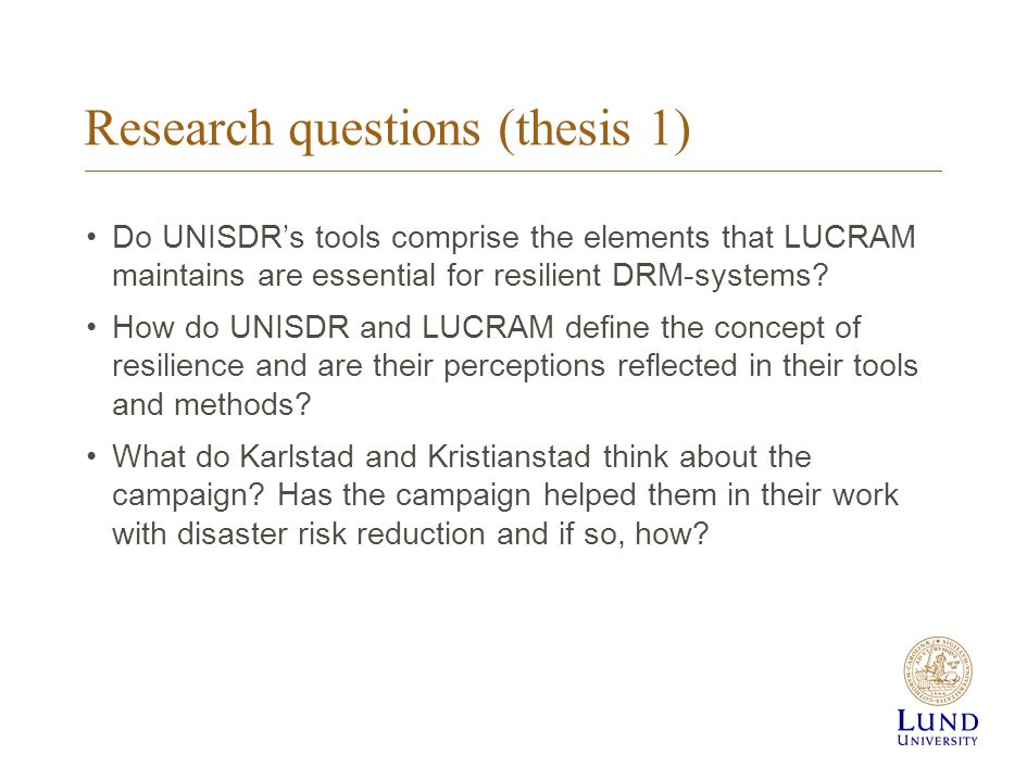 Research questions (thesis 1) Do UNISDR's tools comprise the elements that LUCRAM maintains are essential for resilient DRM-systems.