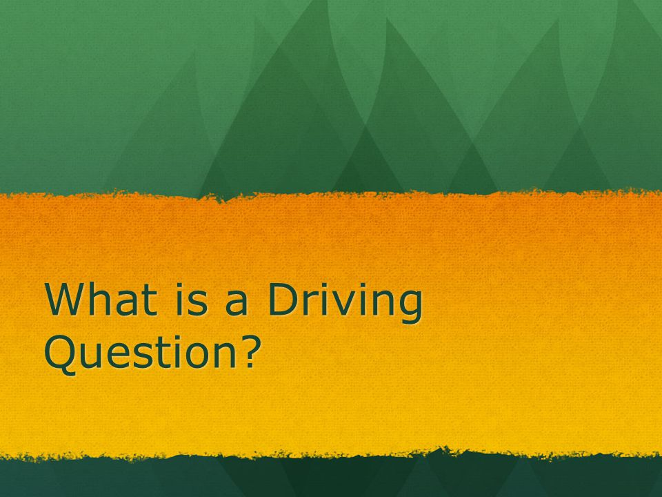 What is a Driving Question