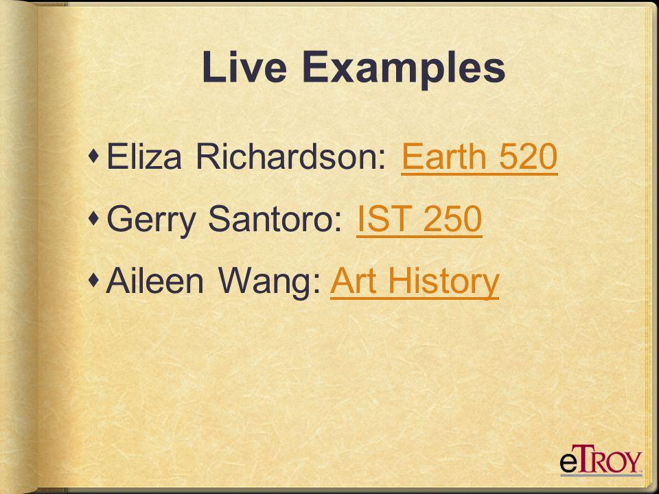 Live Examples  Eliza Richardson: Earth 520Earth 520  Gerry Santoro: IST 250IST 250  Aileen Wang: Art HistoryArt History
