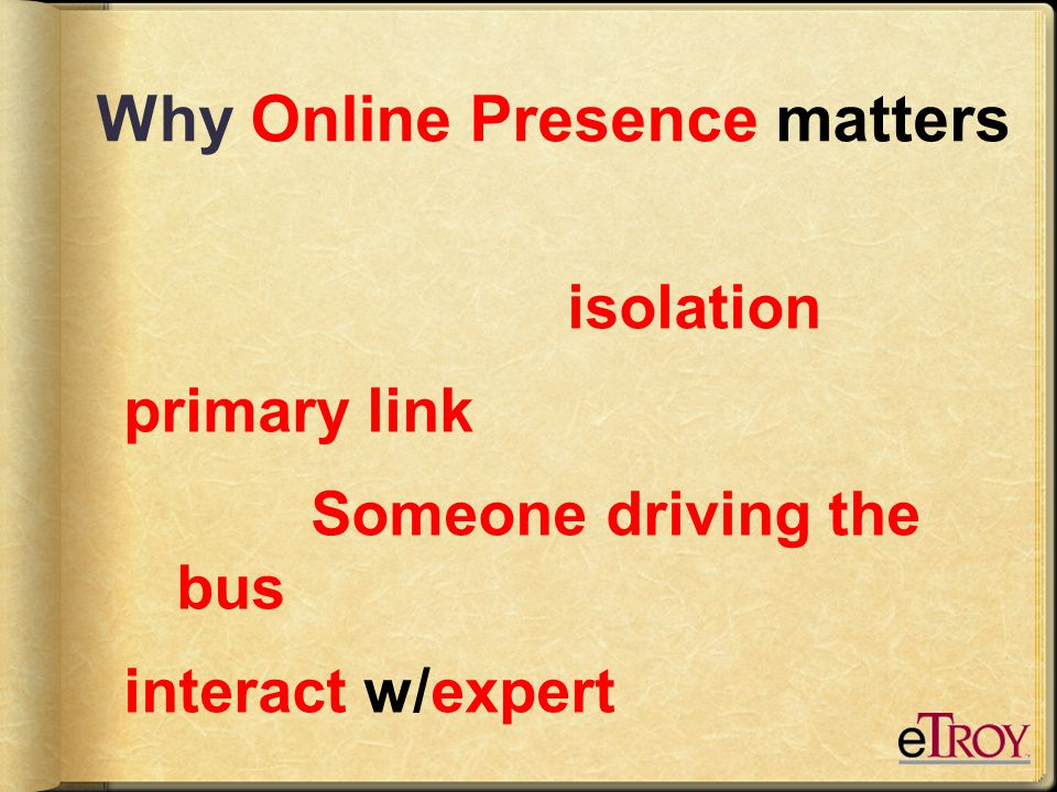 Why Online Presence matters isolation primary link Someone driving the bus interact w/expert