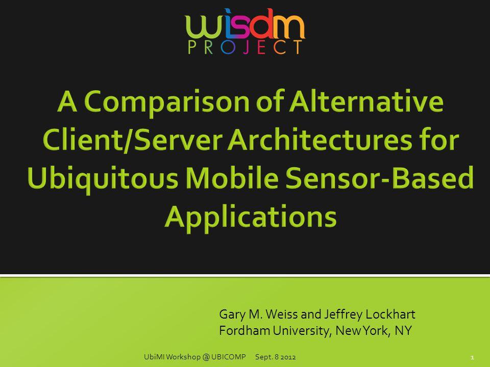 Gary M. Weiss and Jeffrey Lockhart Fordham University, New York, NY 1UbiMI Workshop @ UBICOMP Sept.