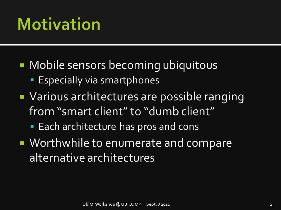 " Mobile sensors becoming ubiquitous  Especially via smartphones  Various architectures are possible ranging from ""smart client"" to ""dumb client"" "