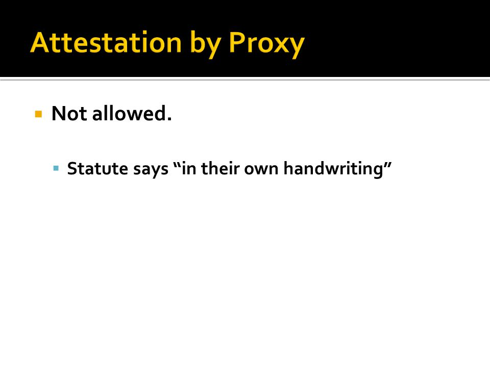  Not allowed.  Statute says in their own handwriting