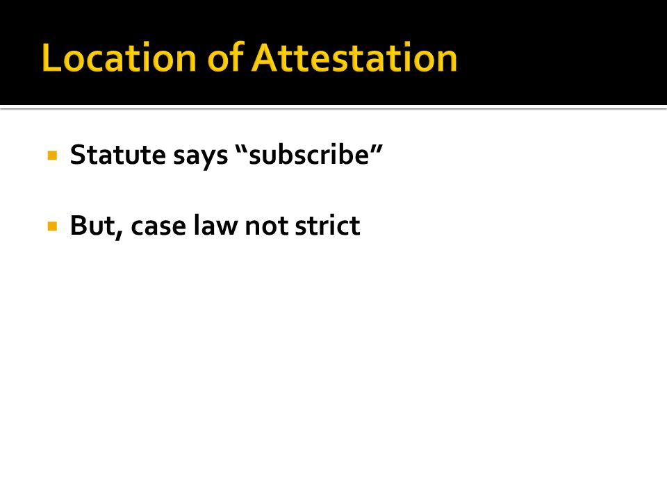 Statute says subscribe  But, case law not strict