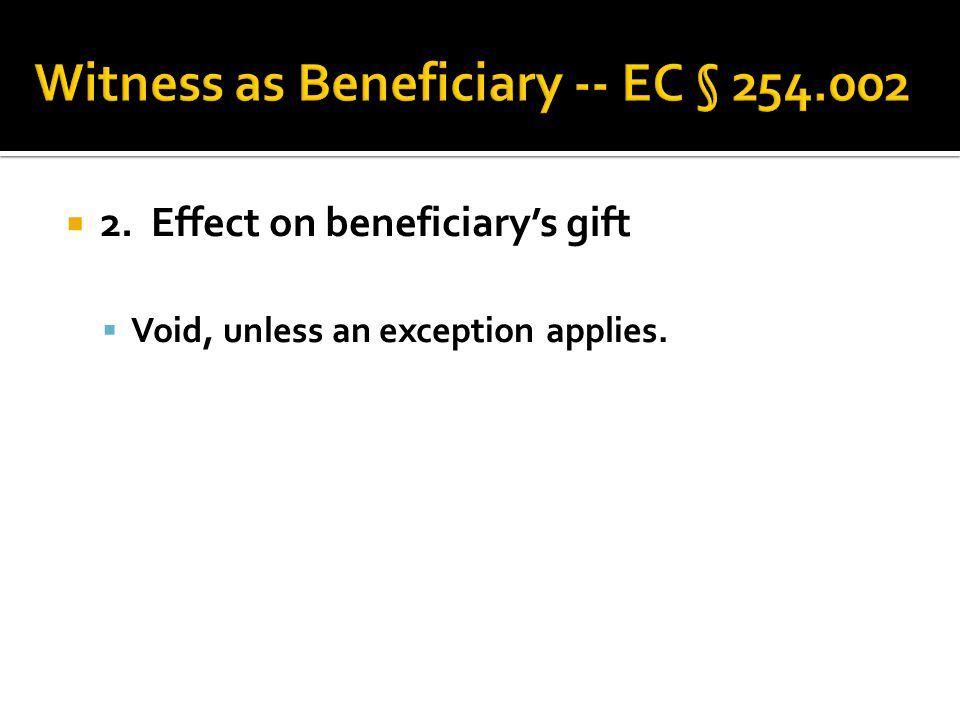  2. Effect on beneficiary's gift  Void, unless an exception applies.